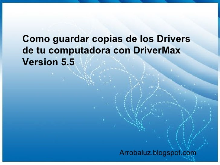 Como guardar copias de los Drivers de tu computadora con DriverMax Version 5.5 Arrobaluz.blogspot.com