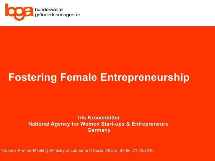 Fostering Female Entrepreneurship Iris Kronenbitter National Agency for Women Start-ups & Entrepreneurs  Germany Copie 2 P...