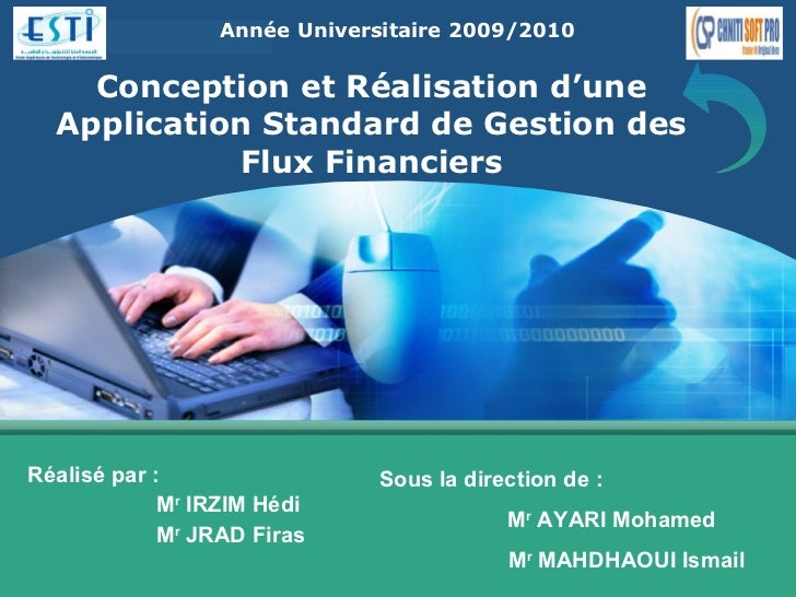 Conception et  Réalisation  d'une Application Standard  de   Gestion  des Flux Financiers Réalisé par :   M r  IRZIM Hédi ...