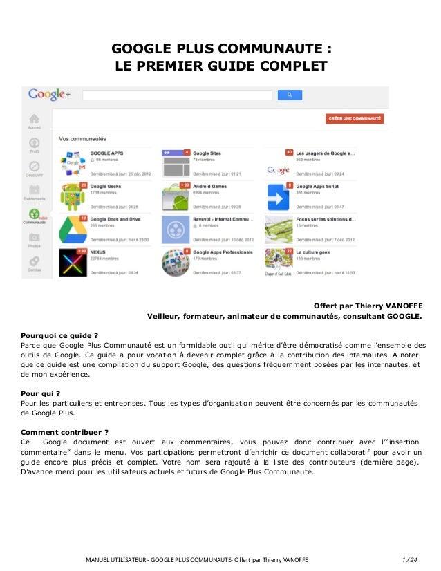 GOOGLE PLUS COMMUNAUTE : LE PREMIER GUIDE COMPLET Offert par Thierry VANOFFE Veilleur, formateur, animateur de communautés...