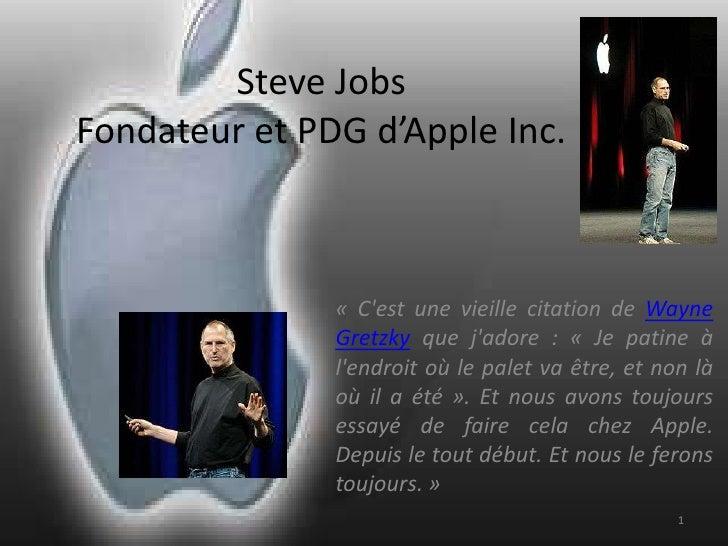 Steve JobsFondateur et PDG d'Apple Inc.<br />«C'est une vieille citation de Wayne Gretzky que j'adore: «Je pa...