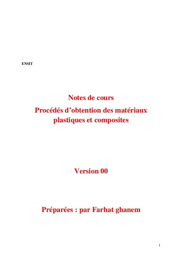 1 ENSIT Notes de cours Procédés d'obtention des matériaux plastiques et composites Version 00 Préparées : par Farhat ghanem