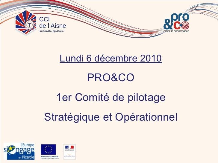 Lundi 6 décembre 2010                                PRO&CO                   1er Comité de pilotage   Stratégique et Opér...