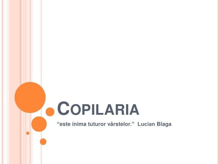 "Copilaria<br />""esteinimatuturorvârstelor.""  Lucian Blaga<br />"