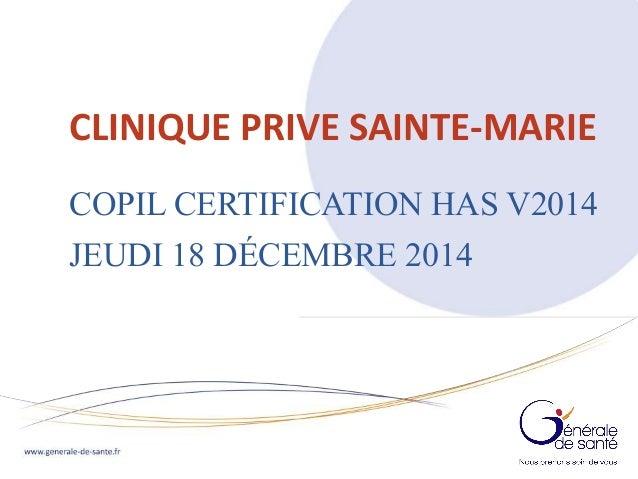 I I CLINIQUE PRIVE SAINTE-MARIE COPIL CERTIFICATION HAS V2014 JEUDI 18 DÉCEMBRE 2014