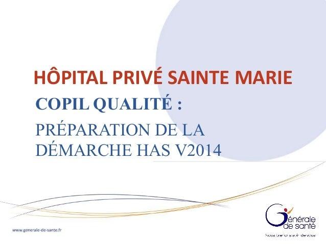 I  I  HÔPITAL PRIVÉ SAINTE MARIE  COPIL QUALITÉ :  PRÉPARATION DE LA  DÉMARCHE HAS V2014