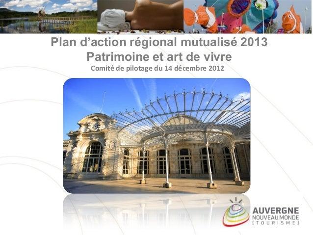 Plan d'action régional mutualisé 2013Patrimoine et art de vivreComité de pilotage du 14 décembre 2012