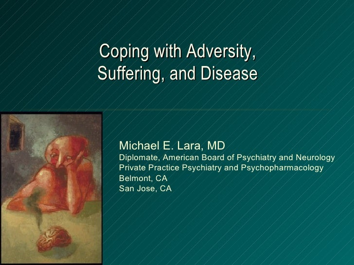 Coping with Adversity, Suffering, and Disease Michael E. Lara, MD Diplomate, American Board of Psychiatry and Neurology Pr...
