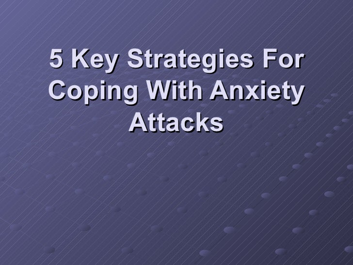 5 Key Strategies For Coping With Anxiety Attacks