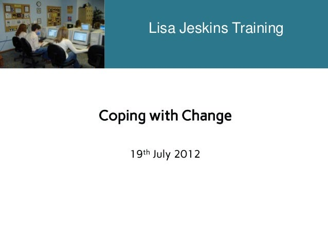 Lisa Jeskins Training  Coping with Change 19th July 2012