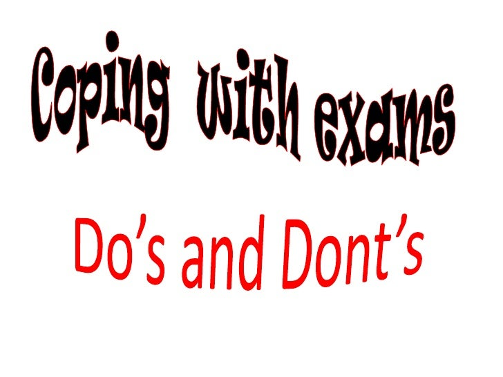 Do's and Dont's<br />Copingwithexams<br />