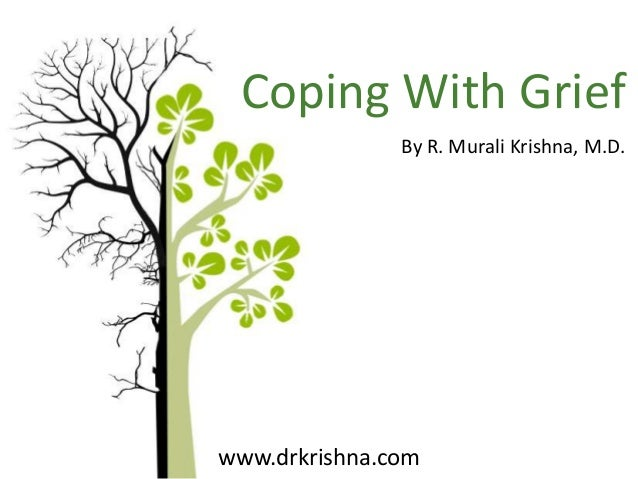 Coping With Grief By R. Murali Krishna, M.D.  www.drkrishna.com