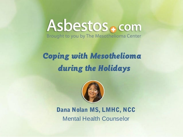 Coping with Mesothelioma during the Holidays  Dana Nolan MS, LMHC, NCC Mental Health Counselor