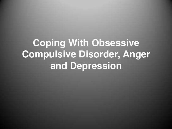 Coping With Obsessive Compulsive Disorder, Anger and Depression<br />
