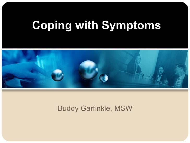 Coping with Symptoms Buddy Garfinkle, MSW
