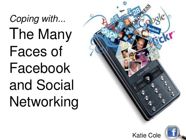 Coping with... The Many <br />Faces of Facebook<br />and Social Networking<br />Katie Cole<br />