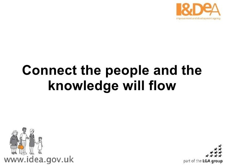 Connect the people and the knowledge will flow