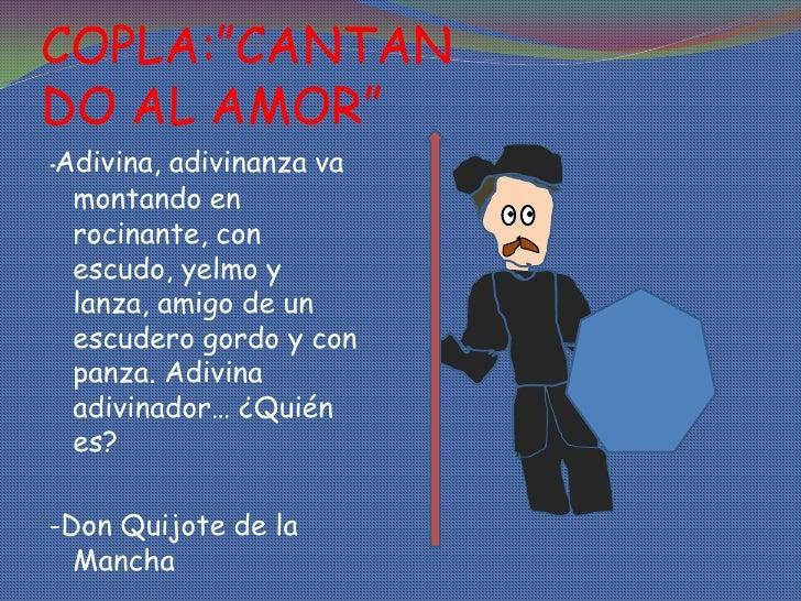 """COPLA:""""CANTANDO AL AMOR""""-Adivina, adivinanza va  montando en  rocinante, con  escudo, yelmo y  lanza, amigo de un  escuder..."""