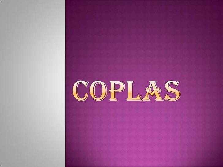 Lacopla es una formapoética de 4 versos que sirvede letra para cancionespopulares. Surgió en Españaen el siglo XVIII, don...