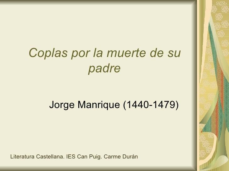 Coplas por la muerte de su padre Jorge Manrique (1440-1479) Literatura Castellana. IES Can Puig. Carme Durán