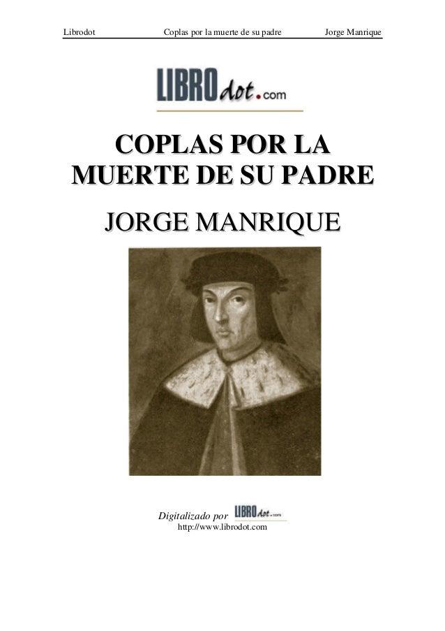 Librodot       Coplas por la muerte de su padre   Jorge Manrique   COPLAS POR LA MUERTE DE SU PADRE           JORGE MANRIQ...