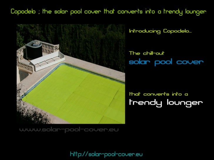 Copodelo ; the solar pool cover that converts into a trendy lounger http://solar-pool-cover.eu