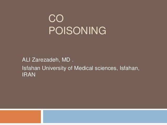 CO POISONING ALI Zarezadeh, MD . Isfahan University of Medical sciences, Isfahan, IRAN