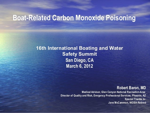 Boat-Related Carbon Monoxide Poisoning Robert Baron, MD Medical Advisor, Glen Canyon National Recreation Area Director of ...