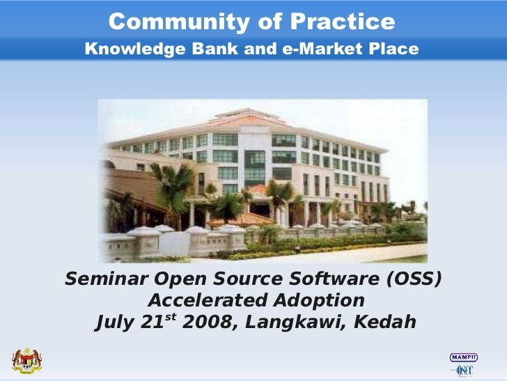 Community of Practice  Knowledge Bank and e-Market Place     Seminar Open Source Software (OSS)         Accelerated Adopti...