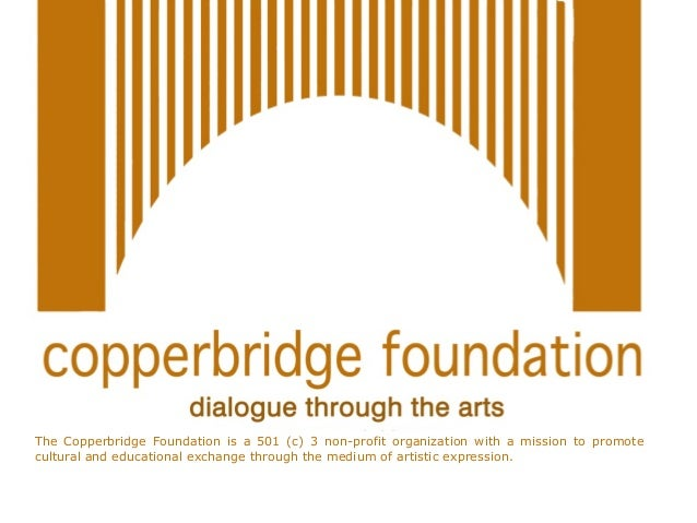 The Copperbridge Foundation is a 501 (c) 3 non-profit organization with a mission to promote cultural and educational exch...