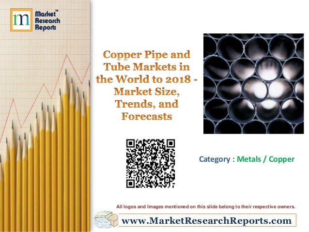 www.MarketResearchReports.com Category : Metals / Copper All logos and Images mentioned on this slide belong to their resp...