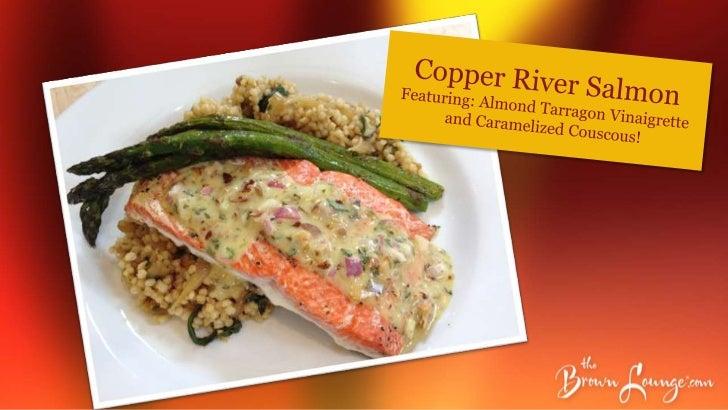 Copper River Salmon Featuring:  Almond Tarragon Vinaigrette