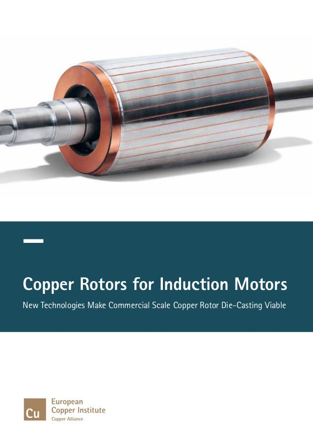 Copper Rotors for Induction Motors New Technologies Make Commercial Scale Copper Rotor Die-Casting Viable