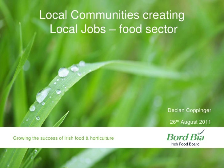 Declan Coppinger<br />26th August 2011<br />Local Communities creating Local Jobs – food sector<br />