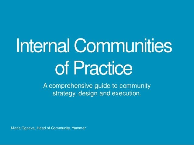 Internal Communities        of Practice                A comprehensive guide to community                   strategy, desi...