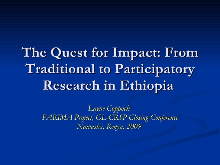 The Quest for Impact: From Traditional to Participatory   Research in Ethiopia                Layne Coppock    PARIMA Proj...