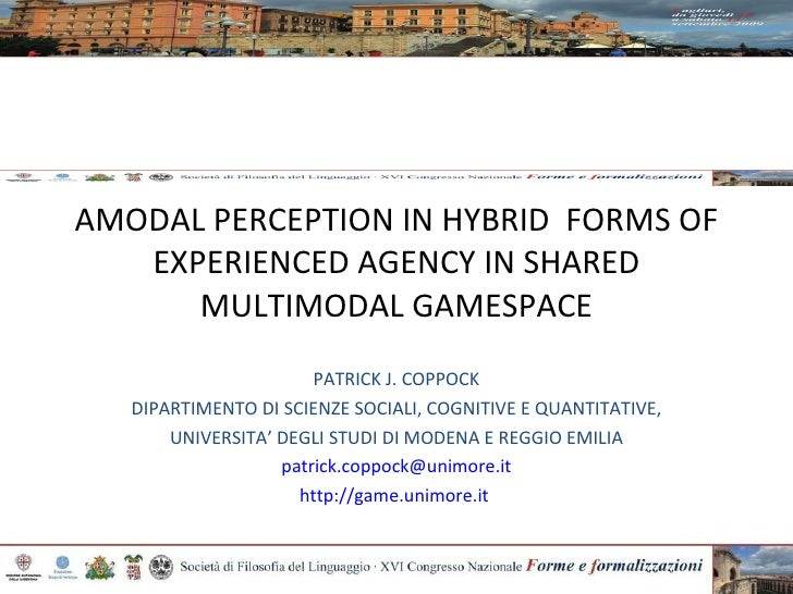A MODAL PERCEPTION IN HYBRID  FORMS OF EXPERIENCED AGENCY IN SHARED MULTIMODAL GAMESPACE PATRICK J. COPPOCK DIPARTIMENTO D...