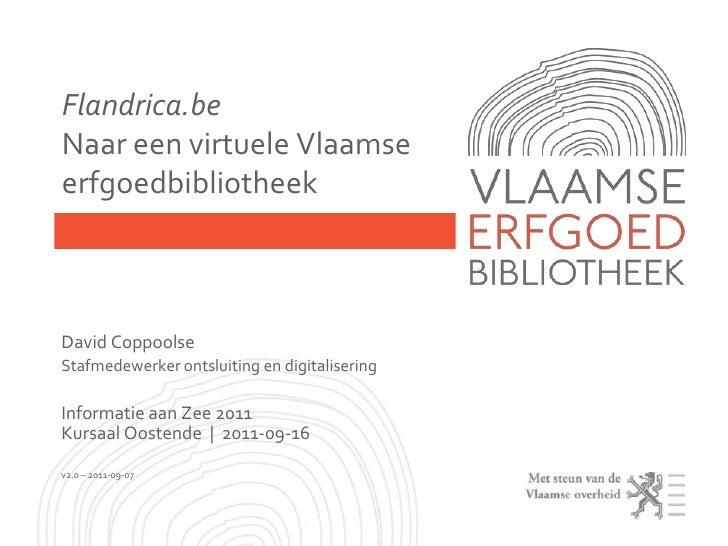 Flandrica.beNaareenvirtueleVlaamseerfgoedbibliotheek<br />David Coppoolse<br />Stafmedewerker ontsluiting en digitaliserin...