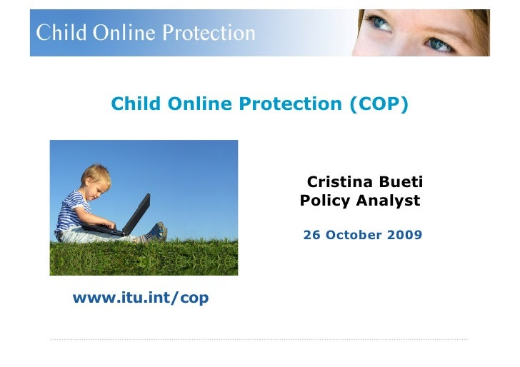 Child Online Protection (COP)                           Cristina Bueti                       Policy Analyst               ...