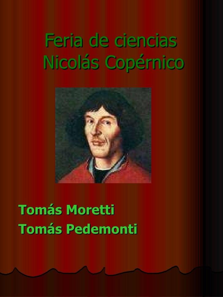 Feria de ciencias  Nicolás Copérnico Tomás Moretti Tomás Pedemonti