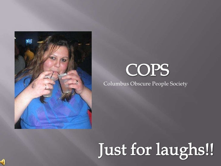 COPS<br />Columbus Obscure People Society<br />Just for laughs!!<br />