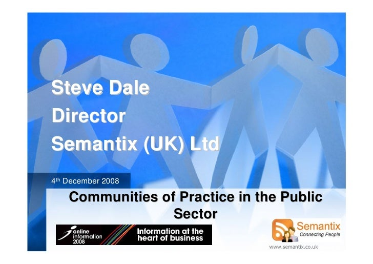 Steve Dale Director Semantix (UK) Ltd 4th December 2008      Communities of Practice in the Public                   Secto...