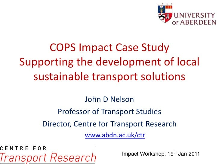 COPS Impact Case StudySupporting the development of local sustainable transport solutions<br />John D Nelson<br />Professo...