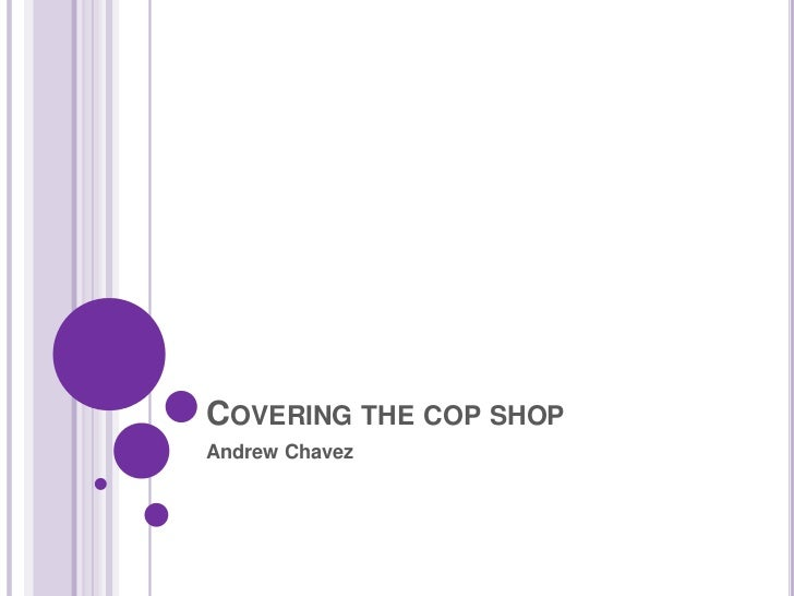 Covering the cop shop<br />Andrew Chavez<br />