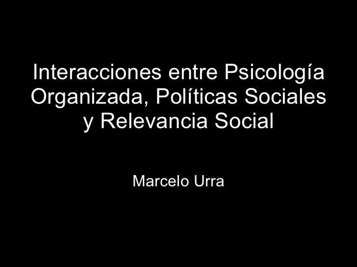 Interacciones entre Psicología Organizada, Políticas Sociales y Relevancia Social
