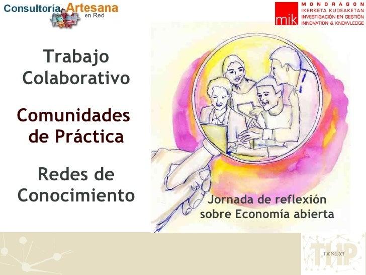 Trabajo Colaborativo Comunidades  de Práctica Redes de Conocimiento Jornada de reflexión sobre Economía abierta