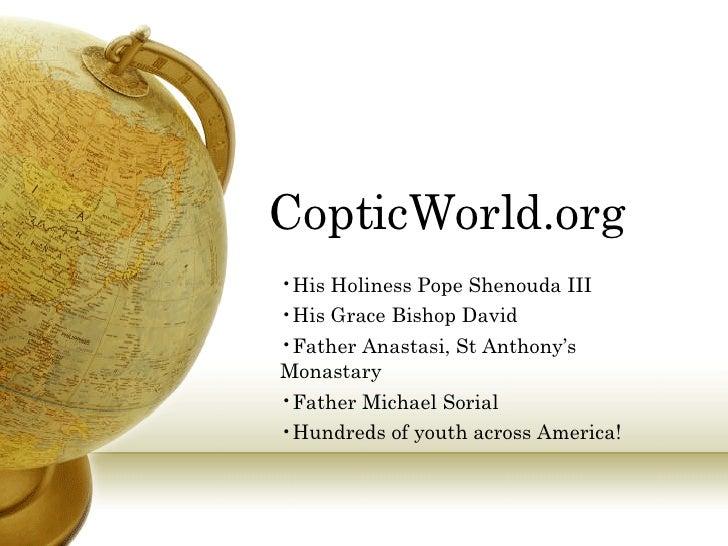 CopticWorld.org <ul><li>His Holiness Pope Shenouda III </li></ul><ul><li>His Grace Bishop David </li></ul><ul><li>Father A...