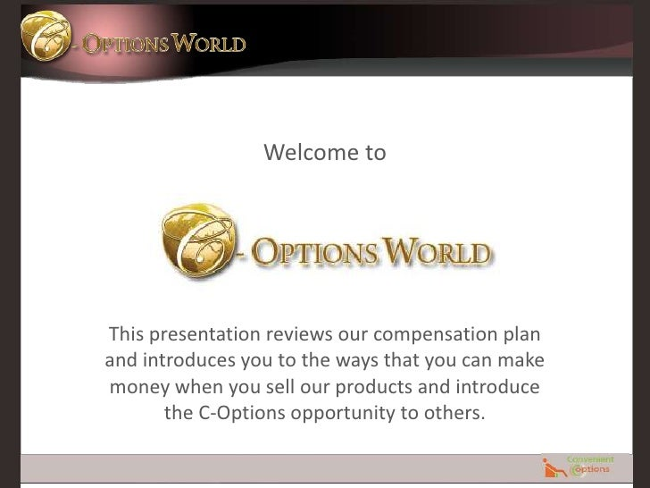Welcome to<br />This presentation reviews our compensation plan and introduces you to the ways that you can make money whe...