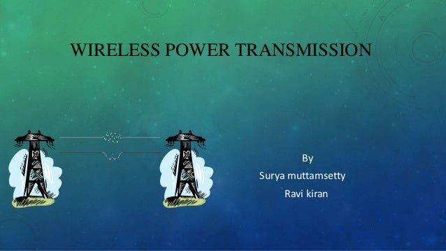 WIRELESS POWER TRANSMISSION By Surya muttamsetty Ravi kiran