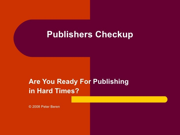 Publishers Checkup Are You Ready For Publishing  in Hard Times? © 2008 Peter Beren
